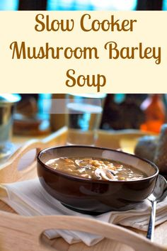Slow Cooker Mushroom Barley Soup - The Wilderness Wife - Cooking, crafting & gardening in the North Maine Woods. Replace beef broth with veggie broth to make it vegan!