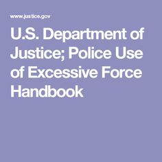 U.S. Department of Justice; Police Use of Excessive Force Handbook