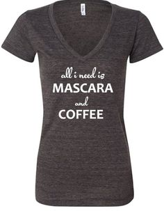 """All I Need is Coffee and Mascara"" super fun t-shirt for ladies"