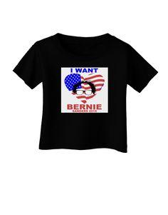 TooLoud I Want Bernie - Sanders 2016 Infant T-Shirt Dark