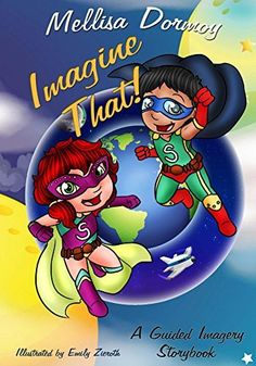 Imagine That!: A Guided Imagery Storybook, http://www.amazon.com/dp/B0158X7TS4/ref=cm_sw_r_pi_awdm_FmW-vb1YCZPHY