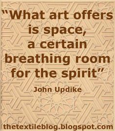 """What art offers is space, a certain breathing room for the spirit"" - John Updike"