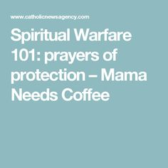 Spiritual Warfare 101: prayers of protection – Mama Needs Coffee