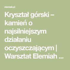 Kryształ górski – kamień o najsilniejszym działaniu oczyszczającym   Warsztat Elemiah – www.elemiah.pl