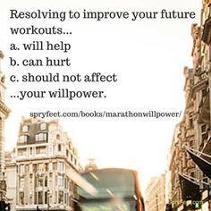 Should you resolve to improve your future workouts?  Get Marathon Willpower.  (Answer to previous question = c.)