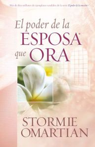El poder de la mujer que ora (The Power of a Praying Woman) by Stormie Omartian, Paperback | Barnes & Noble®