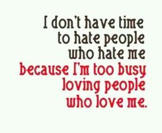 I don't have time to hate people who hate me because I'm too busy loving people who love me #selflove #TalkItUpTV