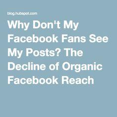 Why Don't My Facebook Fans See My Posts? The Decline of Organic Facebook Reach © Erik Devaney   blog.hubspot.com Social Media Tips, Organic, Facebook, Fans, Posts, Blog, Messages, Blogging