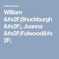 William /Shuckburgh/, Joanna /Fulwood/