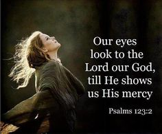 Look To Our God Until He Show Us His Mercy. Psalm 123:2