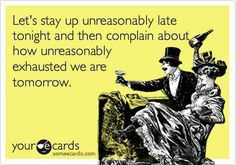 Let's stay up unreasonably late...