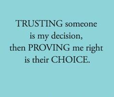 If I trust you, you have gained that trust. If I dont then, its your job to prove to me that I can trust you!  trust isn't gained in a minute, it can take years. But it can be lost in a second, so be careful with who you choose to be, and how you choose your choices!