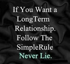 never lie. Is the most important thing in any kind of relationship True Quotes, Great Quotes, Words Quotes, Wise Words, Quotes To Live By, Inspirational Quotes, Sayings, Quotes Images, Amazing Quotes