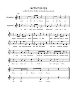 Partner Songs I love partner songs, and these two are my very favorite. Land of the Silver Birch and My Paddle . I've put the score f...
