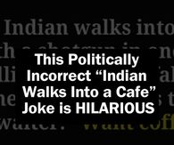 """This Politically Incorrect """"Indian Walks Into a Cafe"""" Joke is HILARIOUS"""