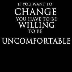 If you want change you have to be willing to be uncomfortable | Anonymous ART of Revolution