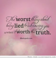 The worst thing about being lied to is knowing you weren't worth the truth. #heartbreak #quotes #sayings