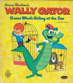 Title: Hanna Barbera's WALLY GATOR - Guess What's Hiding At The ZooSeries: Tell-A-Tale 2506 Characters: Wally Gator, Mr Twiddle, short redheaded boy, various animals Creators: by Eileen Daly,...