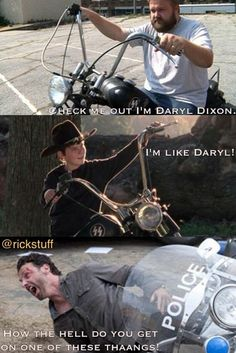 """""""Check Me Out. I'm Daryl Dixon"""" """"I'm Like Daryl!"""" """"How The Hell Do You Get On One Of These ThAAngs!"""""""
