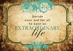 """""""Decide once and for all to have an Extraordinary Life!"""" Do so here for Free! http://PassionAndPositivity.com/?leads=live-with-more-passion-and-positivity"""