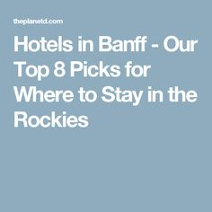 Hotels in Banff - Our Top 8 Picks for Where to Stay in the Rockies