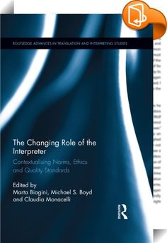The Changing Role of the Interpreter    :  This volume provides a critical examination of quality in the interpreting profession by deconstructing the complex relationship between professional norms and ethical considerations in a variety of sociocultural contexts. Over the past two decades the profession has compelled scholars and practitioners to take into account numerous factors concerning the provision and fulfilment of interpreting. Building on ideas that began to take shape duri...