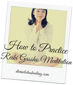 How to Practice Reiki Gassho Meditation       LISTEN TO THE PODCAST HERE ON THE BLOG:  http://divinelotushealing.com/wp-content/uploads/2015/08/How-To-Practce-Reiki-Gassho-Meditation.mp3     LISTEN TO THE PODCAST IN iTUNES (While there, please be sure to leave a 5 star rating so others can find the podcast easily!):