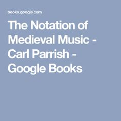 The Notation of Medieval Music - Carl Parrish - Google Books