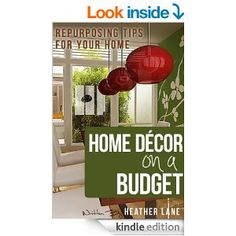 Amazon.com: Home Decor on a Budget: Repurposing Tips and Decorating Ideas for Your Home eBook: Heather Lane, Organize Your Home Guru: Books
