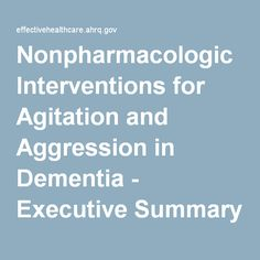 Nonpharmacologic Interventions for Agitation and Aggression in Dementia - Executive Summary | AHRQ Effective Health Care Program