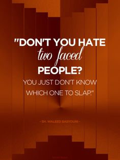 Funny Qoute. Don't you hate two faced people. You just don't know which one to slap.