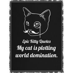 Can you collect them all? Check out My cat is plottin... @ http://www.epickittyquotes.com/products/my-cat-is-plotting-world-domination-2?utm_campaign=social_autopilot&utm_source=pin&utm_medium=pin.