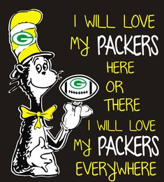 Cat in the Packers, I will love my Packers here and there, I will love my Packers everywhere, Football Sunday Fun Day, SVG – Game Day Quotes Packers Funny, Go Packers, Packers Football, Best Football Team, Football Cheer, Greenbay Packers, Football Stuff, Green Bay Packers Wallpaper, Green Bay Packers Logo
