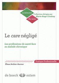 Eliane Rothier Bautzer - Le Care négligé - Les professions de santé face au malade chronique. - Agrandir l'image