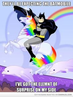 They'll be expecting the batmobile. I've got the element of surprise on my side.    lmao XD