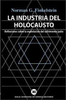 La industria del Holocausto : reflexiones sobre la explotación del sufrimiento judío Norman G. Finkelstein ; [traducción de María Corniero] Edición Ed. rev. y aum. Publicación Madrid : Akal, D.L. 2014
