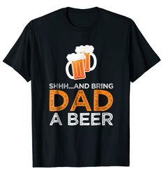 12.90$ BRING DAD A BEER T-Shirt Cute Fathersday Gift #tshirt #shirt #tee #fathersday #fathersdaygiftidea #dadlove #amazon #amazonprime #gift #giftidea #lovedaddy #daddy Mothers Day T Shirts, I Love My Dad, Dads, Bring It On, Fathers, Sweatshirts, Beer, Mens Tops, Amazon