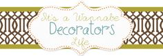 It's A Wannabe Decorator's Life