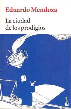 La ciudad de los prodigios (1986). The city of Wonder. Eduardo Mendoza. www.albertalagrup.com