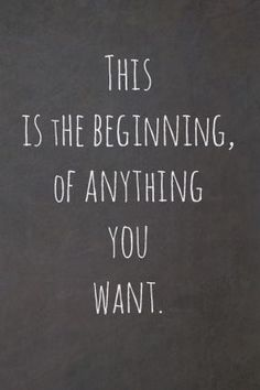 This is the beginning, of anything you want. Chase your dreams. #dreamjobinspiration #motivationalquotes