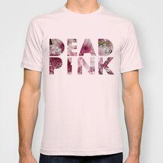 Dead Pink T-shirt #tshirt #shirt #unisex #pink #deadpink #dead #richcaspian #style #fashion #typography #floral #flowers