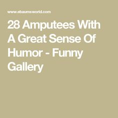 Amputee The Amputee Life Pinterest Humor Humour And Humor - 15 amputees brilliant sense humour