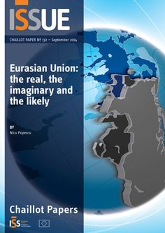 Eurasian Union : the real, the imaginary and the likely / Nicu Popescu. -- Paris :  European Union Institute for Security Studies,  cop. 2014.