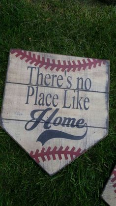 There's No Place Like Home home plate sign - Pro World sells a blank that would be perfect for this!