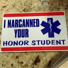 I narcanned your honor student Hello Nurse, Nurse Love, Pharmacy Humor, Medical Humor, Funny Medical, Rn Humor, Nurse Humor, Firefighter Humor, Firefighter Training