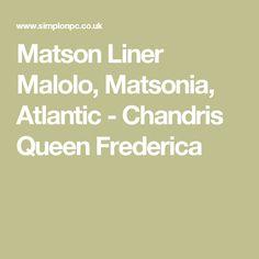 Matson Liner Malolo, Matsonia, Atlantic - Chandris Queen Frederica