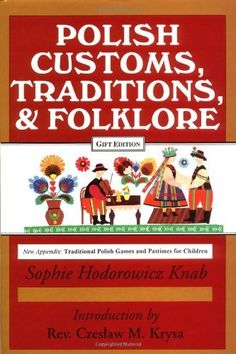 Polish Customs, Traditions and Folklore by Sophie Hodorowicz Knab