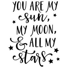 Silhouette Design Store - View Design you are my sun, moon, stars phrase Love One Another Quotes, Love Quotes For Him, Mom Quotes, Life Quotes, You Are My Moon, You Are My King, Love Notes, Silhouette Design, Star Silhouette