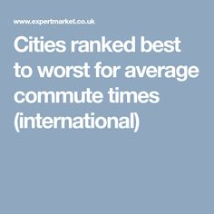 Cities ranked best to worst for average commute times (international)