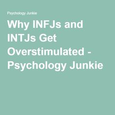 Why INFJs and INTJs Get Overstimulated - Psychology Junkie